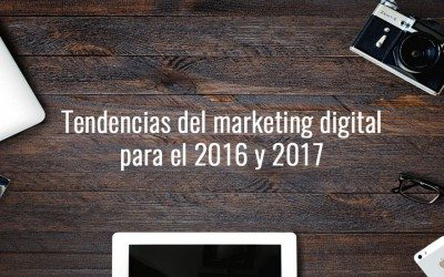 Tendencias del marketing digital para el 2016 y 2017