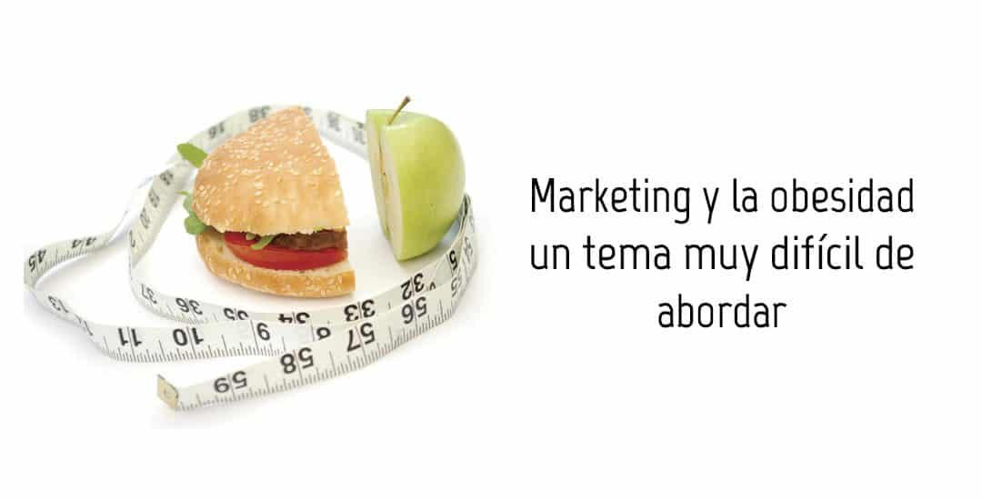 Marketing y  la  obesidad un tema muy difícil de abordar