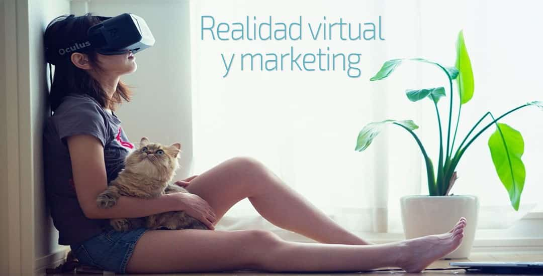 Realidad virtual y marketing – Conecta emociones únicas