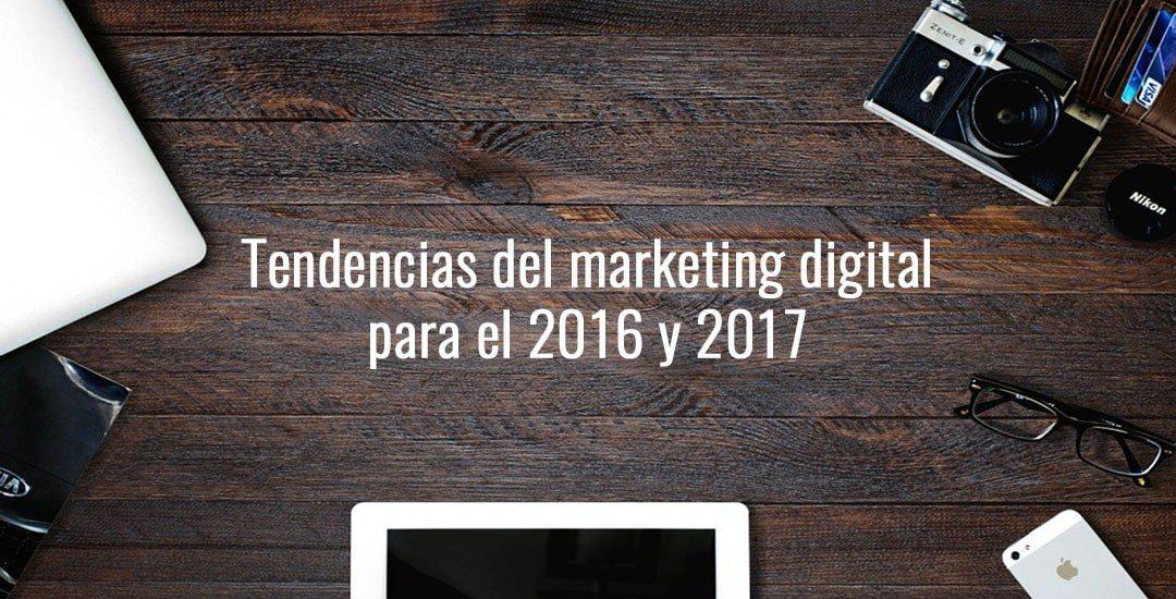 Tendencias del marketing digital para el 2016 y 2017