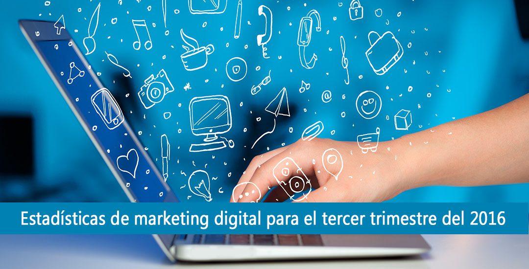 Estadísticas del marketing digital para el tercer trimestre del 2016