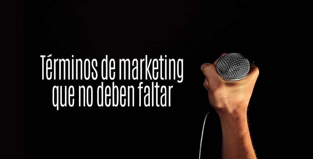 Términos de marketing que no deben faltar en tus campañas publicitarias
