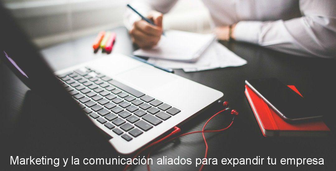 Marketing y la  comunicación aliados para expandir tu empresa