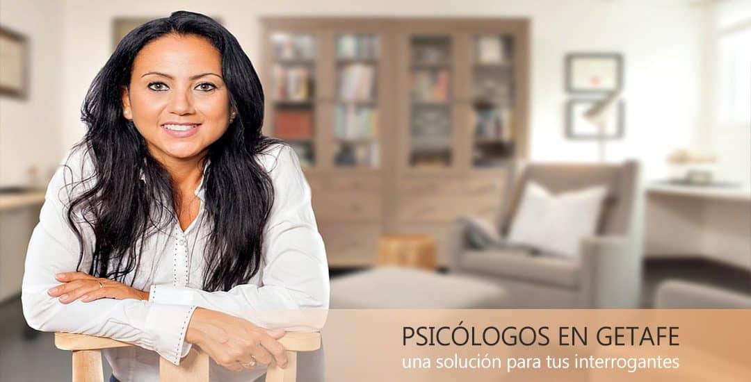Psicólogos en Getafe: una solución para tus diversas interrogantes